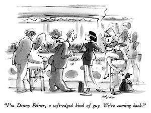 """""""I'm Danny Felner, a soft-edged kind of guy.  We're coming back."""" - New Yorker Cartoon by Lee Lorenz"""