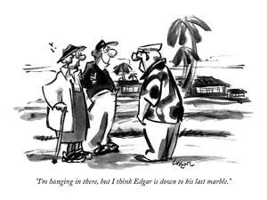 """I'm hanging in there, but I think Edgar is down to his last marble."" - New Yorker Cartoon by Lee Lorenz"