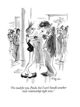"""""""I'm mad for you, Paulo, but I can't handle another toxic relationship rig…"""" - New Yorker Cartoon by Lee Lorenz"""