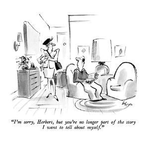 """""""I'm sorry, Herbert, but you're no longer part of the story I want to tell…"""" - New Yorker Cartoon by Lee Lorenz"""