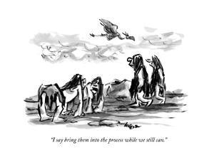 """I say bring them into the process while we still can."" - New Yorker Cartoon by Lee Lorenz"