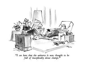 """""""I see here that the universe is now thought to be full of inexplicably de…"""" - New Yorker Cartoon by Lee Lorenz"""