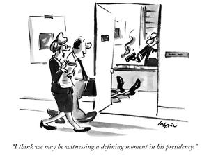 """I think we may be witnessing a defining moment in his presidency."" - New Yorker Cartoon by Lee Lorenz"