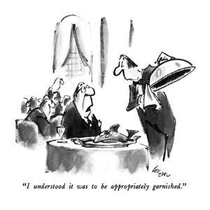 """I understood it was to be appropriately garnished."" - New Yorker Cartoon by Lee Lorenz"