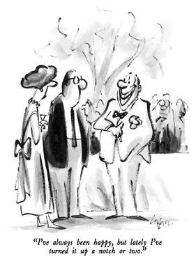 """""""I've always been happy, but lately I've turned it up a notch or two."""" - New Yorker Cartoon by Lee Lorenz"""