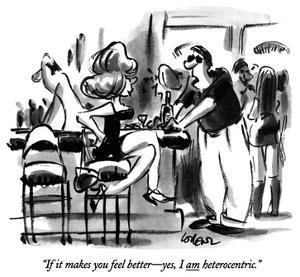 """If it makes you feel better—yes, I am heterocentric."" - New Yorker Cartoon by Lee Lorenz"