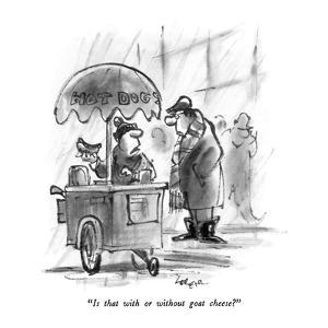 """Is that with or without goat cheese?"" - New Yorker Cartoon by Lee Lorenz"