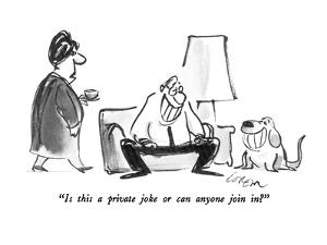 """""""Is this a private joke or can anyone join in?"""" - New Yorker Cartoon by Lee Lorenz"""