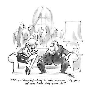 """It's certainly refreshing to meet someone sixty years old who looks sixty…"" - New Yorker Cartoon by Lee Lorenz"