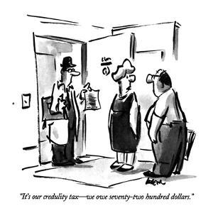"""It's our credulity tax—we owe seventy-two hundred dollars."" - New Yorker Cartoon by Lee Lorenz"