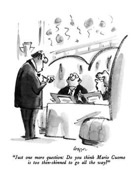 """""""Just one more question:  Do you think Mario Cuomo is too thin-skinned to …"""" - New Yorker Cartoon by Lee Lorenz"""