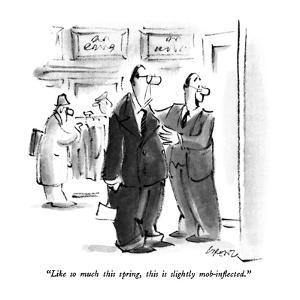 """""""Like so much this spring, this is slightly mob-inflected."""" - New Yorker Cartoon by Lee Lorenz"""