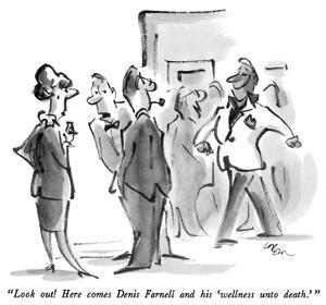 """Look out!  Here comes Denis Farnell and his 'wellness unto death.' "" - New Yorker Cartoon by Lee Lorenz"