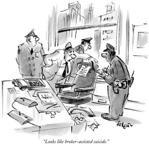 """Looks like broker-assisted suicide."" - New Yorker Cartoon by Lee Lorenz"