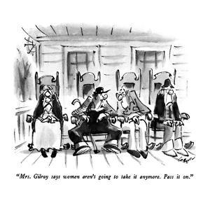 """Mrs. Gilray says women aren't going to take it anymore.  Pass it on."" - New Yorker Cartoon by Lee Lorenz"