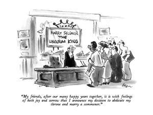 """""""My friends, after our many happy years together, it is with feelings of b?"""" - New Yorker Cartoon by Lee Lorenz"""