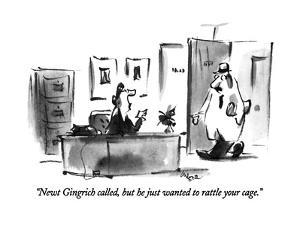 """Newt Gingrich called, but he just wanted to rattle your cage."" - New Yorker Cartoon by Lee Lorenz"