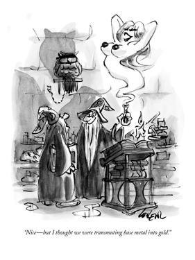 """""""Nice—but I thought we were transmuting base metal into gold."""" - New Yorker Cartoon by Lee Lorenz"""