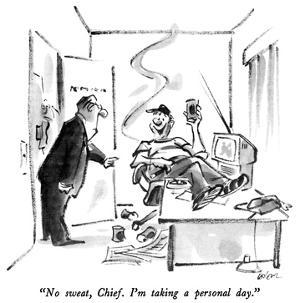 """No sweat, Chief.  I'm taking a personal day."" - New Yorker Cartoon by Lee Lorenz"