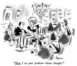 """""""Now I see your problem—linear thought."""" - New Yorker Cartoon by Lee Lorenz"""
