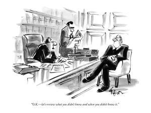 """O.K.—let's review what you didn't know and when you didn't know it."" - New Yorker Cartoon by Lee Lorenz"