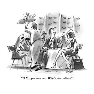 """O.K., you love me.  What's the subtext?"" - New Yorker Cartoon by Lee Lorenz"