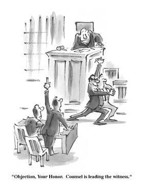 """""""Objection, Your Honor. Counsel is leading the witness."""" - Cartoon by Lee Lorenz"""
