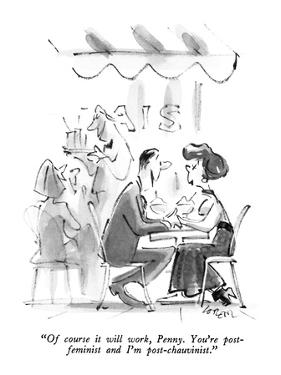 """""""Of course it will work, Penny.  You're post-feminist and I'm post-chauvin…"""" - New Yorker Cartoon by Lee Lorenz"""