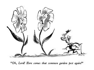 """""""Oh, Lord!  Here comes that common garden pest again!"""" - New Yorker Cartoon by Lee Lorenz"""