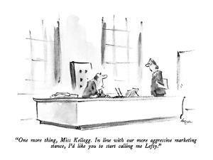 """One more thing, Miss Kellogg. In line with our more aggressive marketing …"" - New Yorker Cartoon by Lee Lorenz"