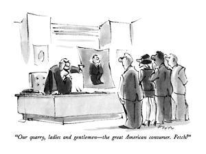 """""""Our quarry, ladies and gentlemen—the great American consumer. Fetch!"""" - New Yorker Cartoon by Lee Lorenz"""