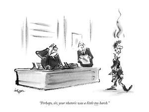 """""""Perhaps, sir, your rhetoric was a little too harsh."""" - New Yorker Cartoon by Lee Lorenz"""