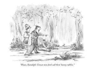 """Please, Randolph.  Grown men don't call them 'bunny rabbits.' "" - New Yorker Cartoon by Lee Lorenz"