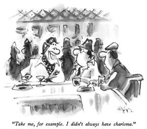 """Take me, for example.  I didn't always have charisma."" - New Yorker Cartoon by Lee Lorenz"