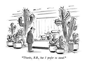 """""""Thanks, R.B., but I prefer to stand."""" - New Yorker Cartoon by Lee Lorenz"""