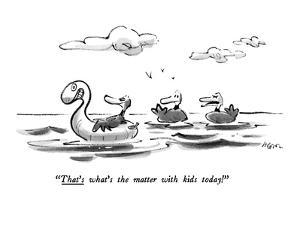 """""""That's what's the matter with kids today!"""" - New Yorker Cartoon by Lee Lorenz"""