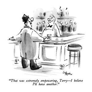 """That was extremely empowering, Terry—I believe I'll have another."" - New Yorker Cartoon by Lee Lorenz"