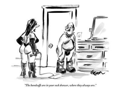 """""""The handcuffs are in your sock drawer, where they always are."""" - New Yorker Cartoon by Lee Lorenz"""