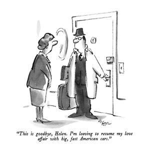 """This is goodbye, Helen.  I'm leaving to resume my love affair with big, f…"" - New Yorker Cartoon by Lee Lorenz"