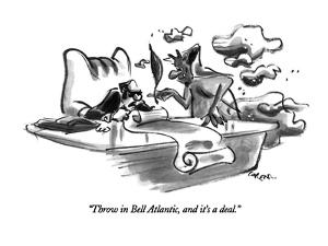 """""""Throw in Bell Atlantic, and it's a deal."""" - New Yorker Cartoon by Lee Lorenz"""