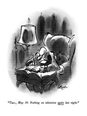 """""""Tues., May 19: Nothing on television again last night."""" - New Yorker Cartoon by Lee Lorenz"""