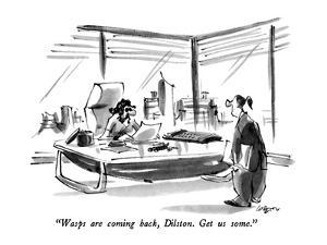 """""""Wasps are coming back, Dilston.  Get us some."""" - New Yorker Cartoon by Lee Lorenz"""
