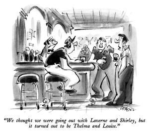"""We thought we were going out with Laverne and Shirley, but it turned out …"" - New Yorker Cartoon by Lee Lorenz"
