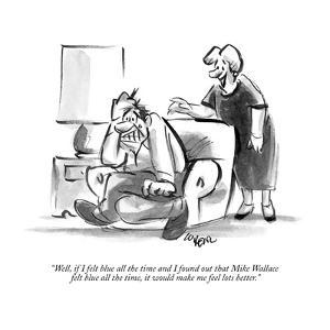 """""""Well, if I felt blue all the time and I found out that Mike Wallace felt ?"""" - New Yorker Cartoon by Lee Lorenz"""