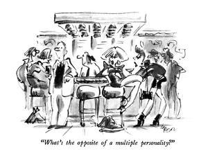"""What's the opposite of a multiple personality?"" - New Yorker Cartoon by Lee Lorenz"
