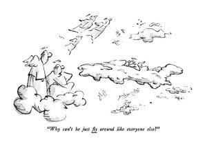 """""""Why can't he just fly around like everyone else?"""" - New Yorker Cartoon by Lee Lorenz"""