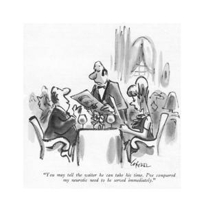 """""""You may tell the waiter he can take his time. I've conquered my neurotic …"""" - New Yorker Cartoon by Lee Lorenz"""