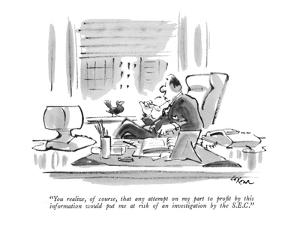 """""""You realize, of course, that any attempt on my part to profit by this inf?"""" - New Yorker Cartoon by Lee Lorenz"""