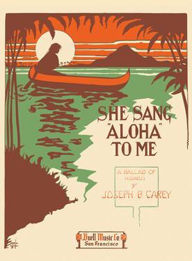She Sang Aloha To Me - A Ballad of Hawaii by Joseph B. Carey by Leland Stanford Morgan