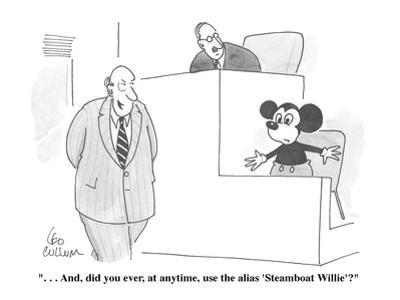 """. . . And, did you ever, at anytime, use the alias 'Steamboat Willie'?"" - Cartoon by Leo Cullum"